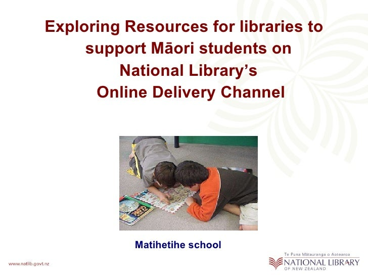 <ul><li>Exploring Resources for libraries to support Māori students on  National Library's  Online Delivery Channel </li><...