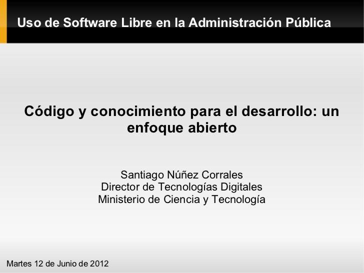 Uso de Software Libre en la Administración Pública    Código y conocimiento para el desarrollo: un                 enfoque...