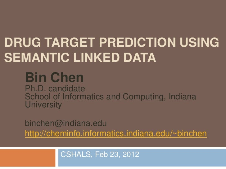DRUG TARGET PREDICTION USINGSEMANTIC LINKED DATA  Bin Chen  Ph.D. candidate  School of Informatics and Computing, Indiana ...
