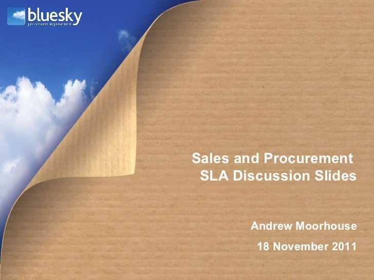 Andrew Moorhouse 18 November 2011 Sales and Procurement  SLA Discussion Slides