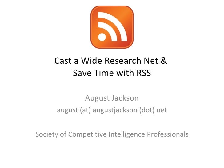 Cast a Wide Research Net &  Save Time with RSS August Jackson august (at) augustjackson (dot) net Society of Competitive I...