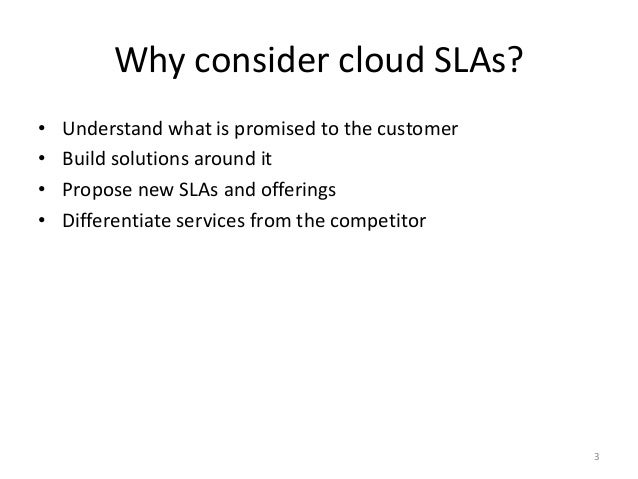 Why consider cloud SLAs? • Understand what is promised to the customer • Build solutions around it • Propose new SLAs and ...