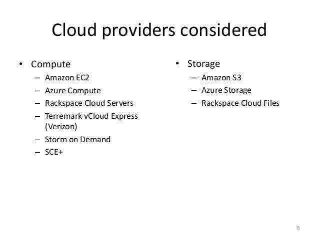 Cloud providers considered • Compute – Amazon EC2 – Azure Compute – Rackspace Cloud Servers – Terremark vCloud Express (Ve...