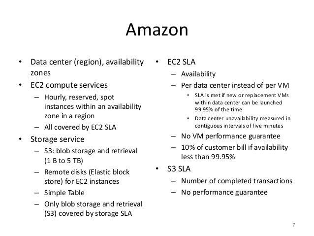 Amazon • Data center (region), availability zones • EC2 compute services – Hourly, reserved, spot instances within an avai...