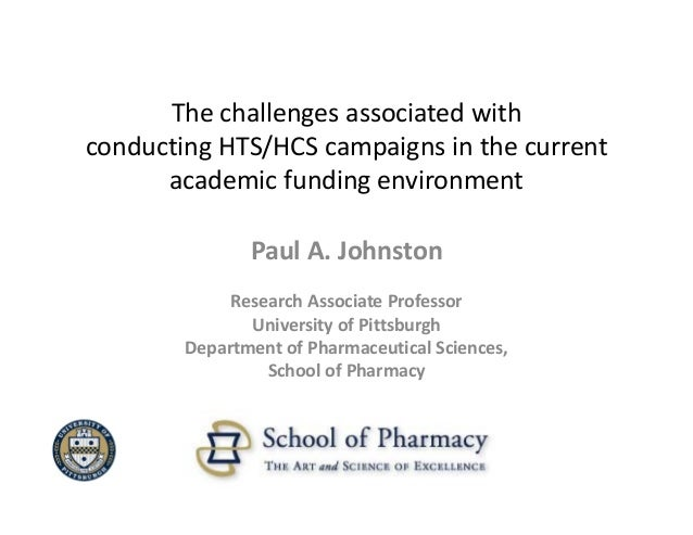 The challenges associated with conducting HTS/HCS campaigns in the current       academic funding environment             ...