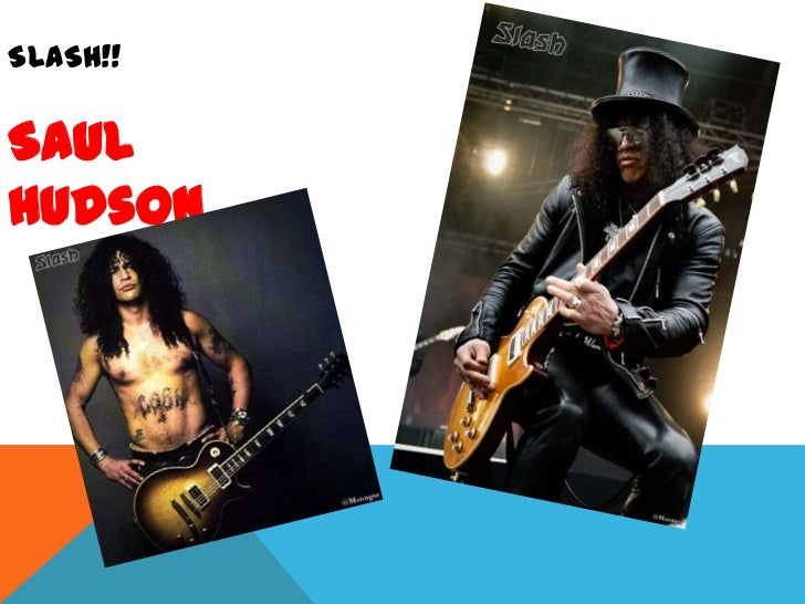Slash!!<br />Saul Hudson<br />