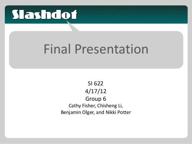 Final Presentation SI 622 4/17/12 Group 6 Cathy Fisher, Chisheng Li, Benjamin Olger, and Nikki Potter