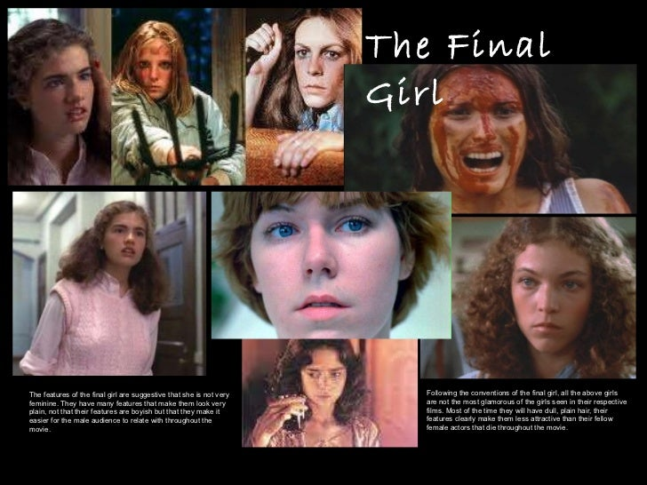 The Final Girl The features of the final girl are suggestive that she is not very feminine. They have many features that m...