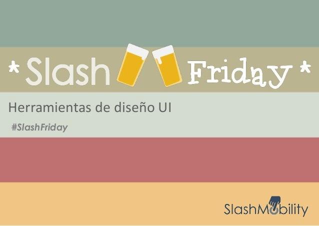 Herramientas de diseño UI #SlashFriday
