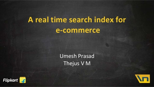 A real time search index for e-commerce Umesh Prasad Thejus V M