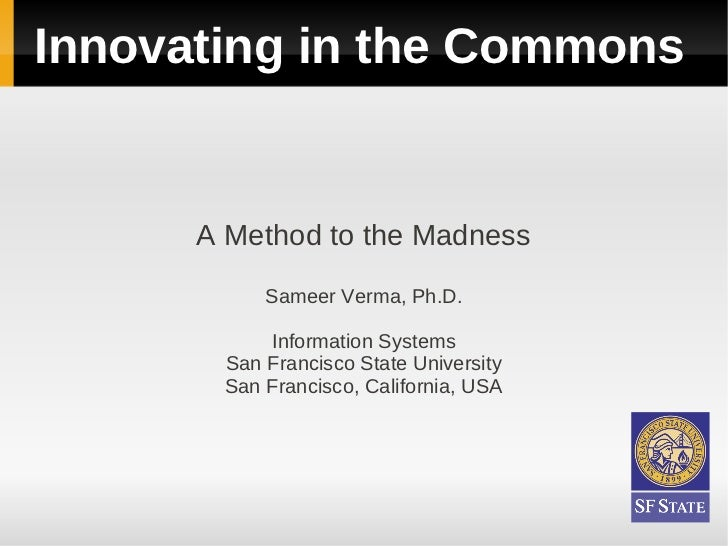 Innovating in the Commons      A Method to the Madness           Sameer Verma, Ph.D.           Information Systems       S...