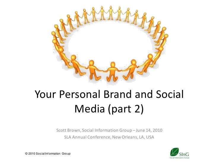 Your Personal Brand and Social               Media (part 2)                      Scott Brown, Social Information Group – J...