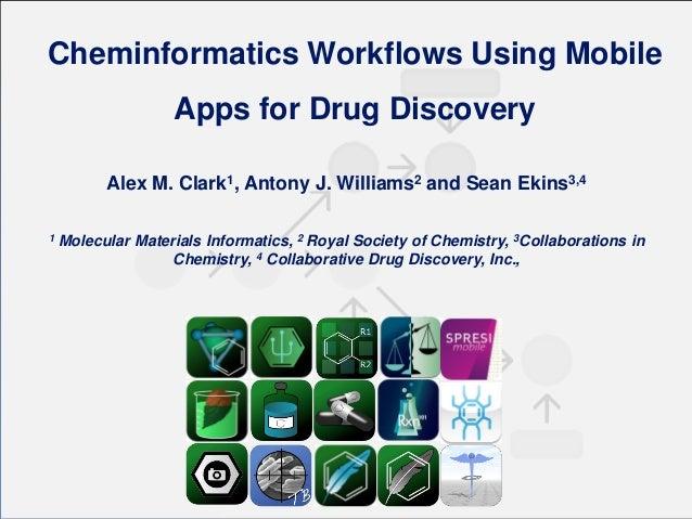 Cheminformatics Workflows Using Mobile Apps for Drug Discovery Alex M. Clark1, Antony J. Williams2 and Sean Ekins3,4 1  Mo...