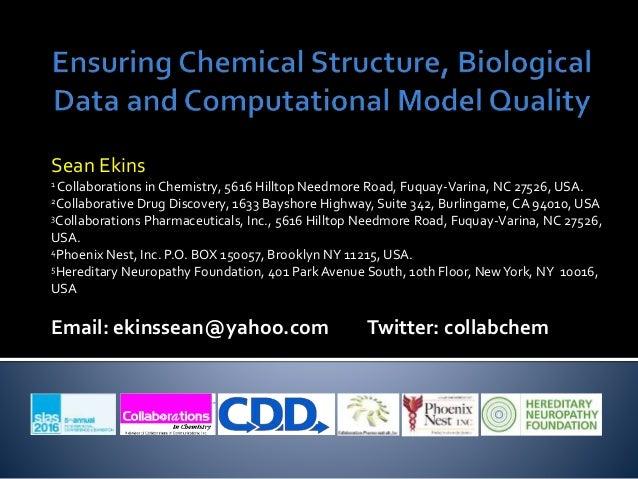 Sean Ekins 1 Collaborations in Chemistry, 5616 Hilltop Needmore Road, Fuquay-Varina, NC 27526, USA. 2Collaborative Drug Di...