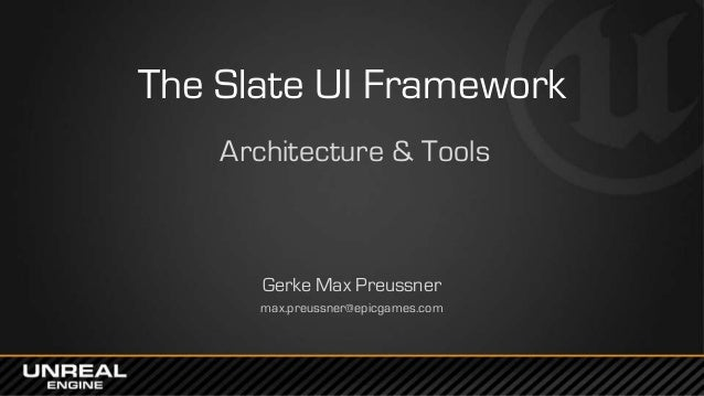 The Slate UI Framework Architecture & Tools Gerke Max Preussner max.preussner@epicgames.com