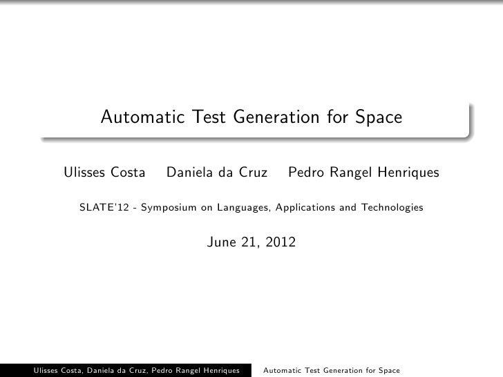 Automatic Test Generation for Space       Ulisses Costa              Daniela da Cruz              Pedro Rangel Henriques  ...