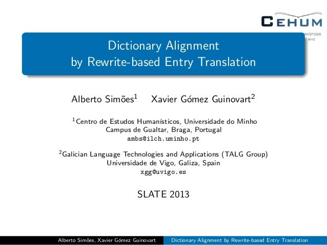 Dictionary Alignment by Rewrite-based Entry Translation Alberto Sim˜oes1 Xavier G´omez Guinovart2 1Centro de Estudos Human...