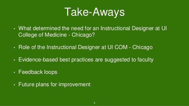 Take-Aways • What determined the need for an Instructional Designer at UI College of Medicine - Chicago? • Role of the Ins...