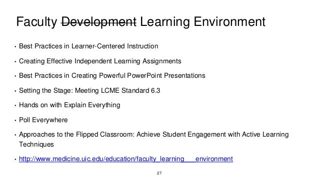 Faculty Development Learning Environment • Best Practices in Learner-Centered Instruction • Creating Effective Independent...