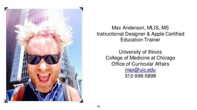 Max Anderson, MLIS, MS Instructional Designer & Apple Certified Education Trainer University of Illinois College of Medici...