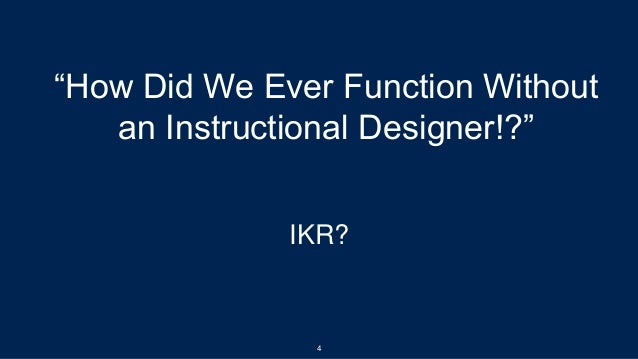 """""""How Did We Ever Function Without an Instructional Designer!?"""" 4 IKR?"""