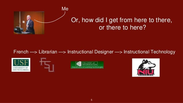 5 Me French —> Librarian —> Instructional Designer —> Instructional Technology Or, how did I get from here to there, or th...