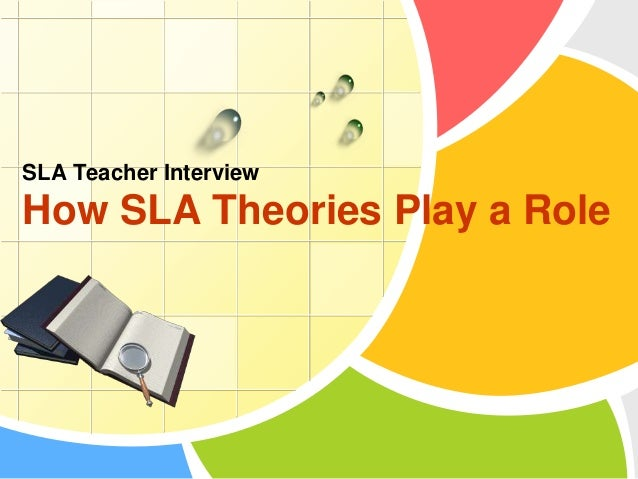 SLA Teacher Interview  How SLA Theories Play a Role L/O/G/O