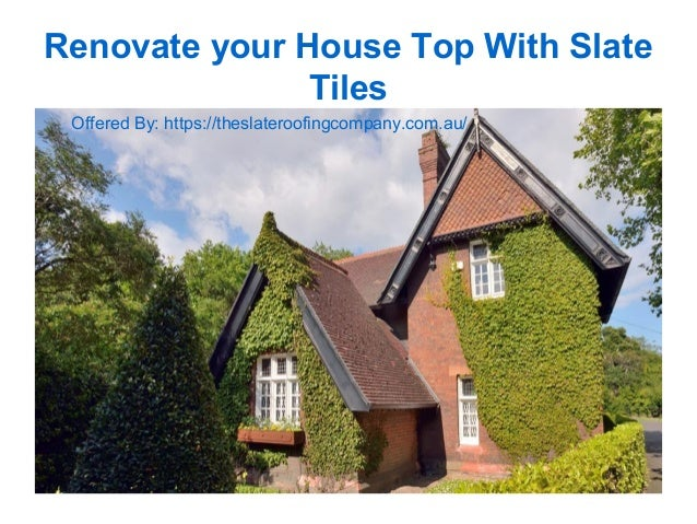 Renovate Your House Top With Slate Tiles Offered By:  Https://theslateroofingcompany.