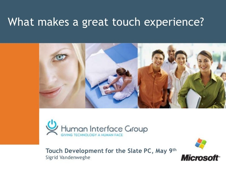 What makes a great touch experience?<br />Touch Development for the Slate PC, May 9th<br />Sigrid Vandenweghe<br />