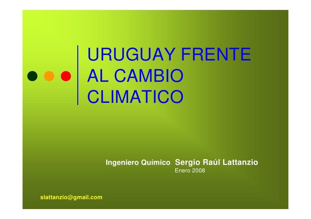 URUGUAY FRENTE                AL CAMBIO                CLIMATICO                          Ingeniero Químico Sergio Raúl La...