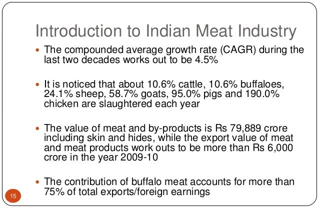 indian meat industry scenario A brief description of indian meat industry problems faced by indian meat sector largely unorganized lack of awareness about meat hygiene infrastructure is scenario of slaughter of animals and abbatoirs in india traders/ individual butchers buy animals from.