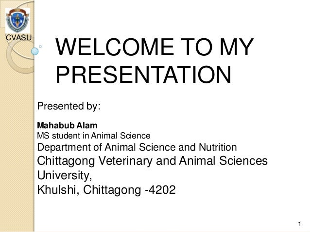 WELCOME TO MY PRESENTATION Presented by: Mahabub Alam MS student in Animal Science Department of Animal Science and Nutrit...