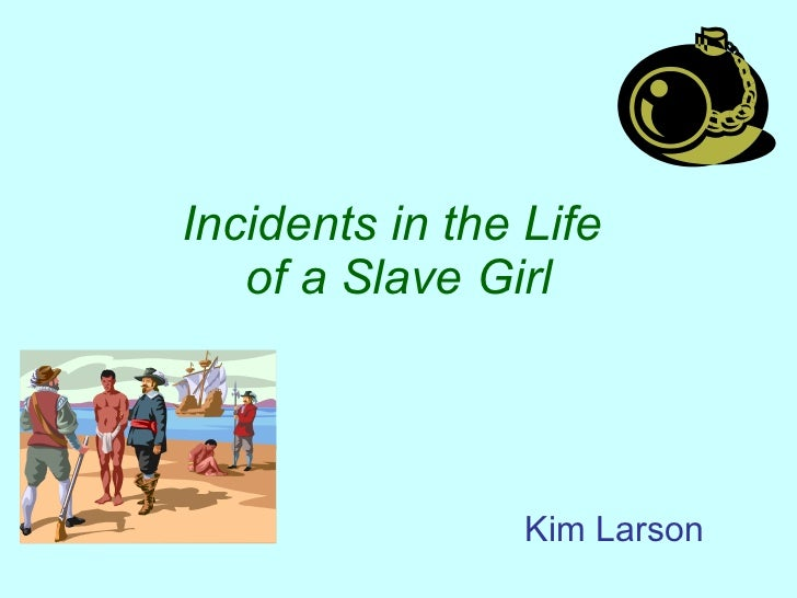 Incidents in the Life  of a Slave Girl Kim Larson
