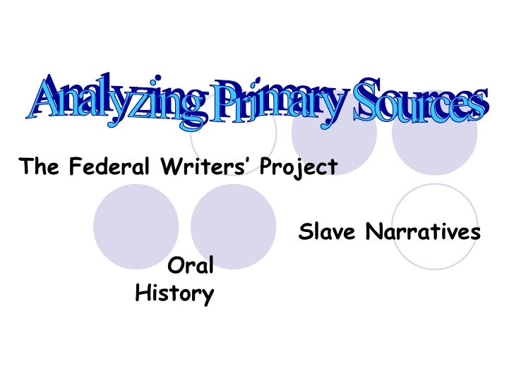 Oral History Analyzing Primary Sources The Federal Writers' Project Slave Narratives