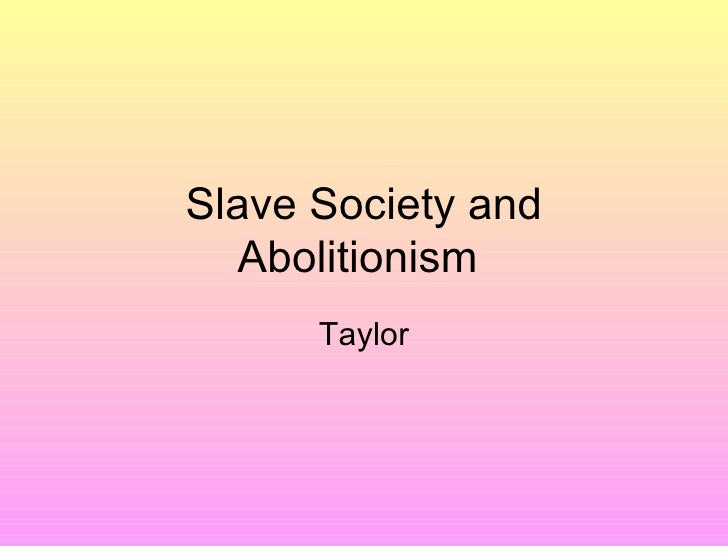 Slave Society and Abolitionism  Taylor
