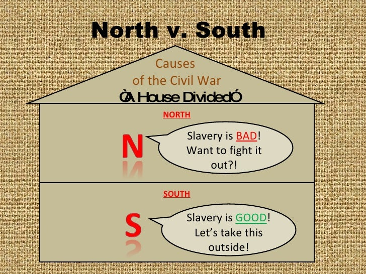north v south slavery The cotton-oriented economy of the american south continued to rest on the shoulders of its slaves, even as northern calls for the abolition of slavery grew complaints about this arrangement flared up from time to time in both the northern and southern regions of the country, as supreme court decisions ( mcculloch v.