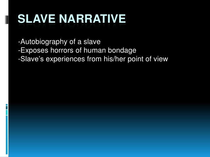 SLAVE NARRATIVE-Autobiography of a slave-Exposes horrors of human bondage-Slave's experiences from his/her point of view
