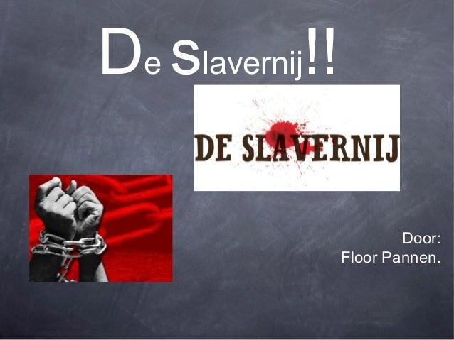 De slavernij!!                         Door:                 Floor Pannen.
