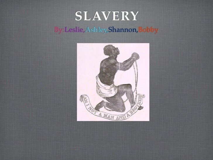 SLAVERYBy:Leslie,Ashley,Shannon,Bobby