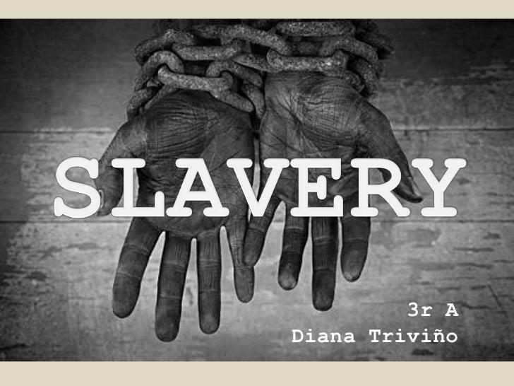 SLAVERY<br />3r A<br />Diana Triviño<br />