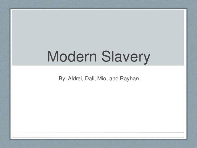 Modern Slavery By: Aldrei, Dali, Mio, and Rayhan