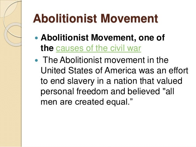 abolitionist movement the freedom of slaves Abolitionist literature, art, and poetry depicted the life of the slave and became a political tool which the moral suasionists used effectively to sway sentiment toward their position nationally, men like john greenleaf whittier, who became the poet of the abolitionist movement, and ezekiel.
