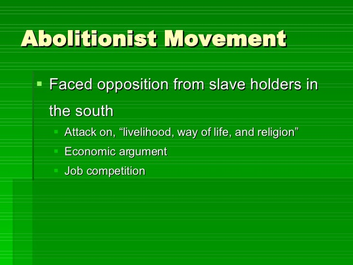 "Abolitionist Movement <ul><li>Faced opposition from slave holders in the south </li></ul><ul><ul><li>Attack on, ""livelihoo..."