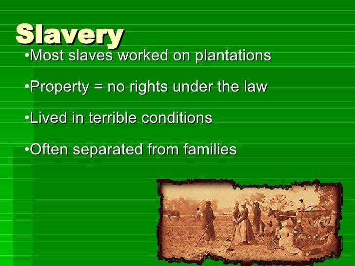 Slavery <ul><li>Most slaves worked on plantations </li></ul><ul><li>Property = no rights under the law </li></ul><ul><li>L...