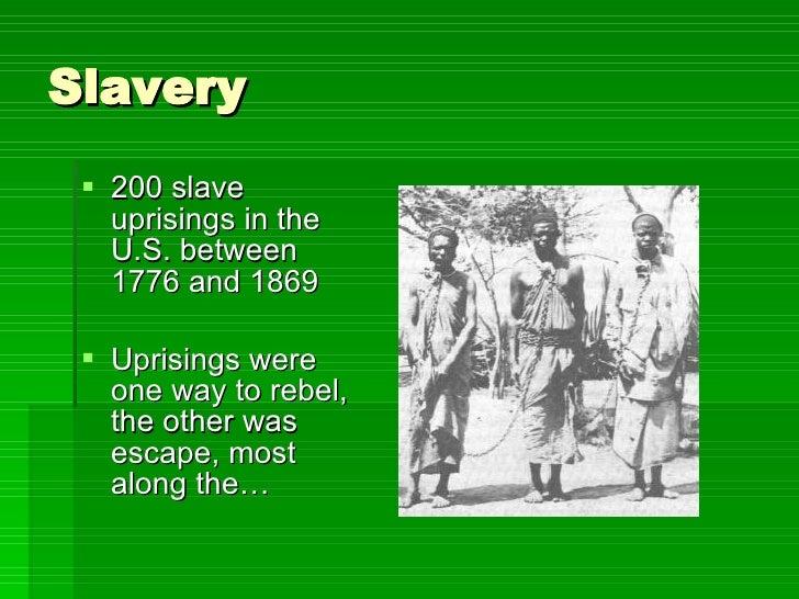 Slavery <ul><li>200 slave uprisings in the U.S. between 1776 and 1869 </li></ul><ul><li>Uprisings were one way to rebel, t...