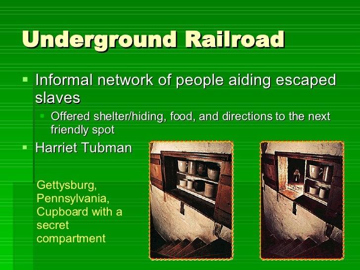 Underground Railroad <ul><li>Informal network of people aiding escaped slaves </li></ul><ul><ul><li>Offered shelter/hiding...