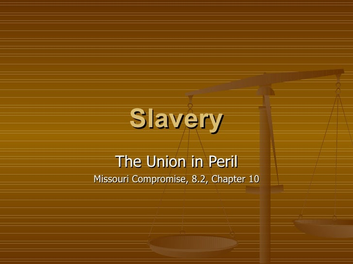 Slavery The Union in Peril Missouri Compromise, 8.2, Chapter 10