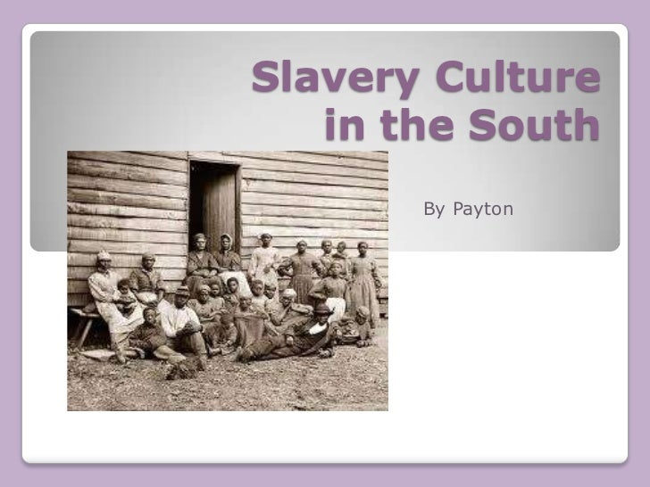 Slavery Culture in the South<br />By Payton<br />