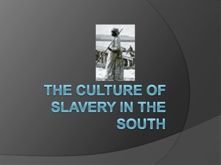 The culture of slavery in the South<br />