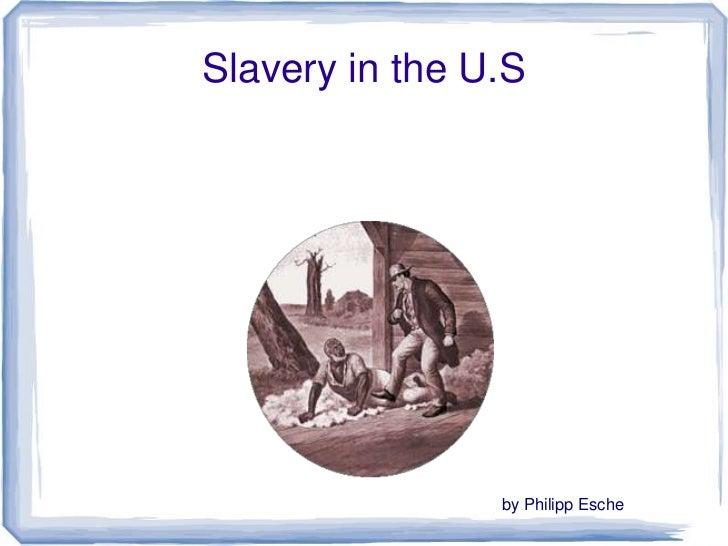 Slavery in the U.S                by Philipp Esche